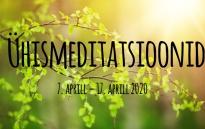 Ühismeditatsioonid 7.–17. aprill 2020